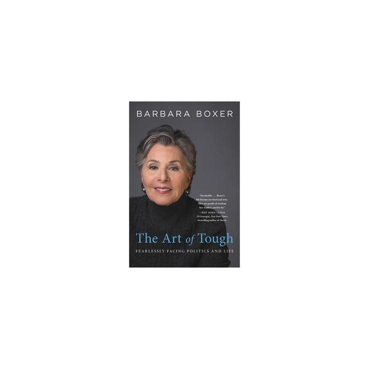 Art of Tough : Fearlessly Facing Politics and Life (Reprint) (Paperback) (Barbara Boxer)