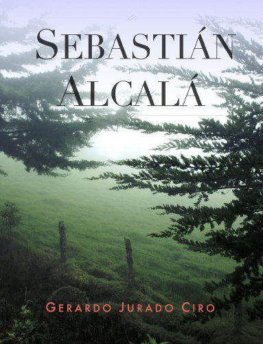Sebastián Alcalá (Spanish Edition) by Gerardo Jurado Ciro, http://www.amazon.com/dp/B00JV2MWH2/ref=cm_sw_r_pi_dp_tI9pub14QCXGP
