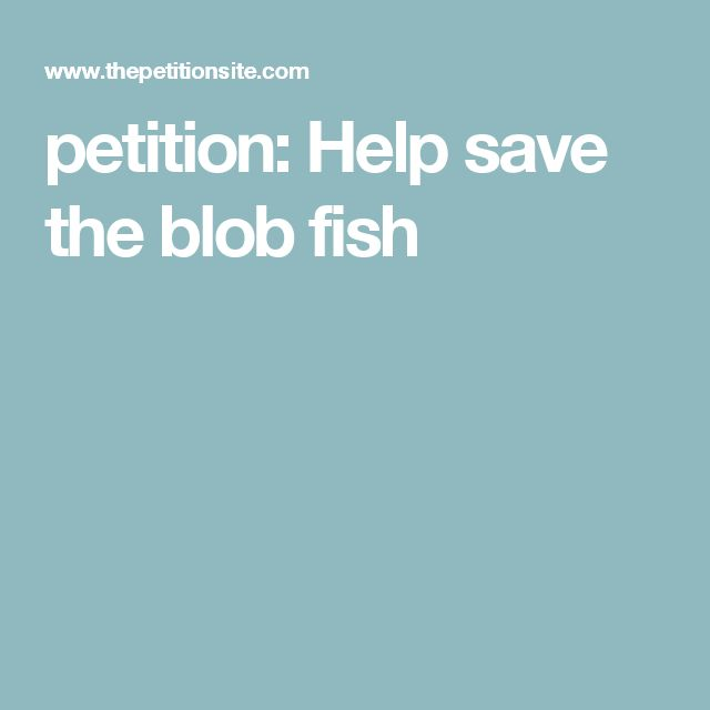 petition: Help save the blob fish
