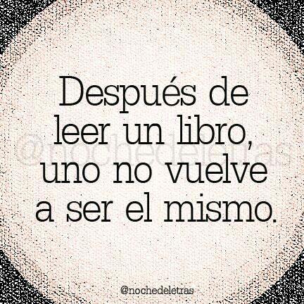 después de leer un libro uno no vuelve a ser el mismo
