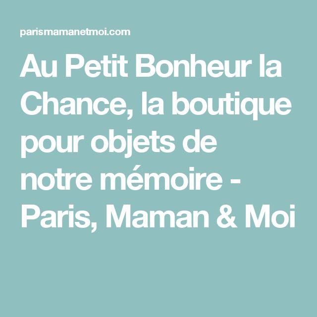 Au Petit Bonheur la Chance, la boutique pour objets de notre mémoire - Paris, Maman & Moi