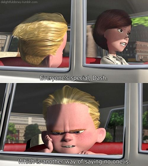 """Oh my gosh, wait wait wait. In the Incredibles, when Syndrome reveals his evil plan, he basically tells the family that he is going to sell people his inventions that he uses for his super power, and HE LITERALLY SAYS, """" and when everyone's super.... No one will be"""", which is pretty much what Dash said RiGHt HERe!!!!!!"""