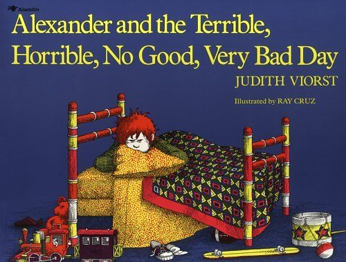 Alexander and the Terrible, Horrible, No Good, Very Bad Day.  Written by Judith Viorst illustrated by Ray Cruz.