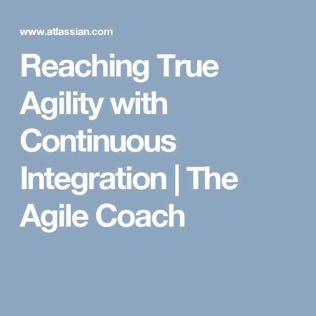 Reaching True Agility with Continuous Integration | The Agile Coach