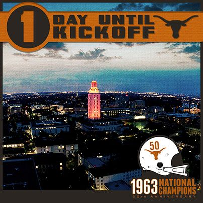 1 DAY UNTIL KICKOFF! Only one day until the first game of the 2013 Texas Football season (vs. New Mexico State, 7 p.m. CT, Longhorn Network)! #UT63Champs