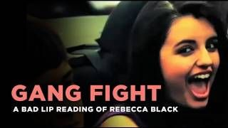"""""""Gang Fight"""" -- Rebecca Black, as interpreted by a bad lip reader, via YouTube."""