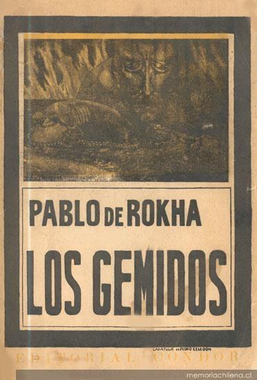 Los Gemidos, Pablo de Rokha.  Un bautismo de fuego para entrarle a la poesía. Insurrección a la vena.