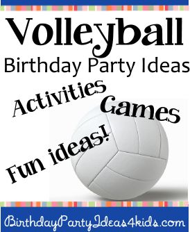 Volleyball theme birthday party ideas for kids, tweens and teens ages 1, 2, 3, 4, 5, 6, 7, 8, 9, 10, 11, 12, 13, 14, 15, 16, 17 years old.  Volleyball theme ideas, games, activities, party food, favors, decorations and more. http://birthdaypartyideas4kids.com/volleyball.htm