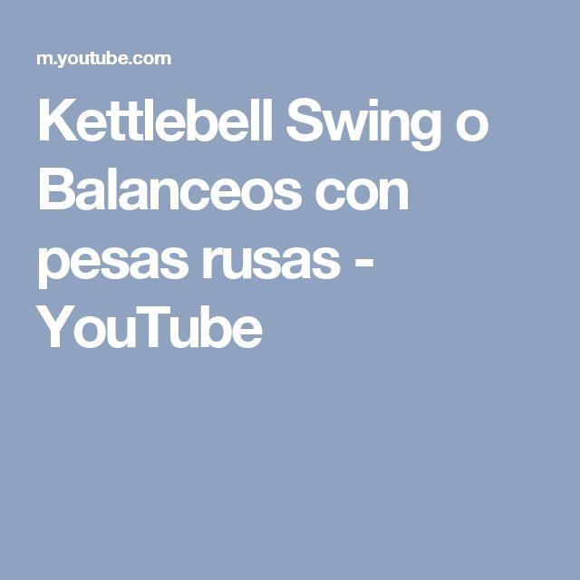 Kettlebell Swing o Balanceos con pesas rusas - YouTube