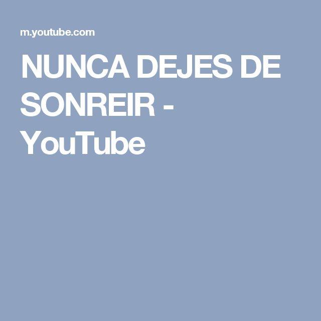 NUNCA DEJES DE SONREIR - YouTube