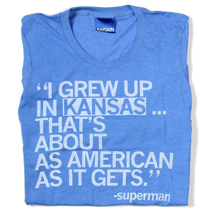 Kansas, America     @Shannon Bellanca Bellanca Bellanca Davis- I don't really like Superman but this is the truest statement I have ever heard.