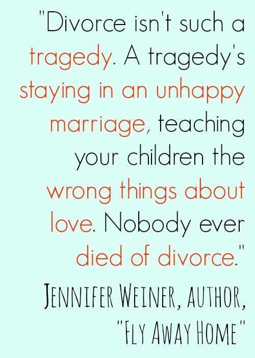 This quote about divorce really says something important. Indeed, nobody ever died from divorce.