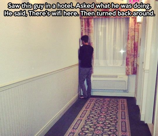 """Hahaha ◇ """"Saw this guy in a hotel. Asked what was doing. He said, 'There's wifi here.' Then turned back around."""""""