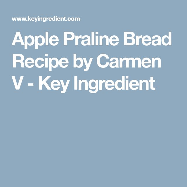 Apple Praline Bread Recipe by Carmen V - Key Ingredient