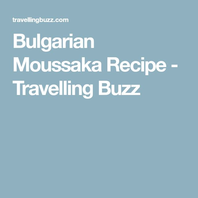 Bulgarian Moussaka Recipe - Travelling Buzz