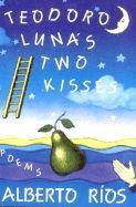 Teodoro Luna's two kisses : poems. Alberto Ríos