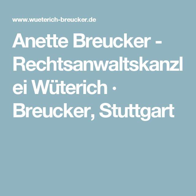Anette Breucker - Rechtsanwaltskanzlei Wüterich · Breucker, Stuttgart