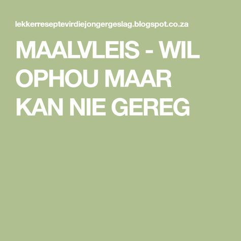 MAALVLEIS - WIL OPHOU MAAR KAN NIE GEREG