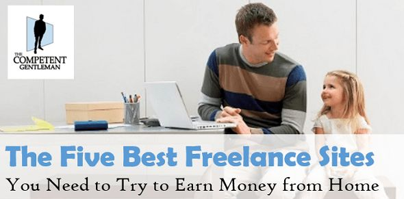 The Competent Gentleman presents the Five Best Freelancing Sites You Need to Try.  Join the freelance economy today, and start earning money by working from home!