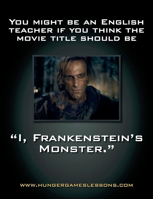 "You might be an English Teacher if you think it should be ""I, Frankenstein's Monster"" Click for more funny memes on www.hungergameslessons.c..."