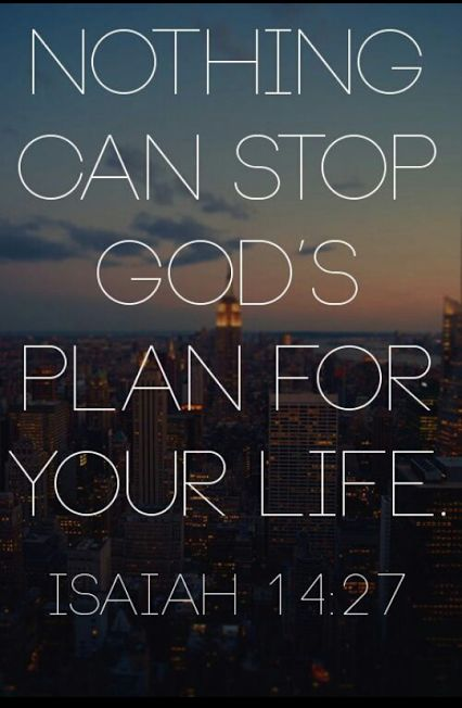 """Nothing stop God's plan for your life."" Isaiah 14:27"