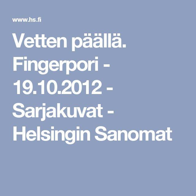 Vetten päällä. Fingerpori - 19.10.2012 - Sarjakuvat - Helsingin Sanomat