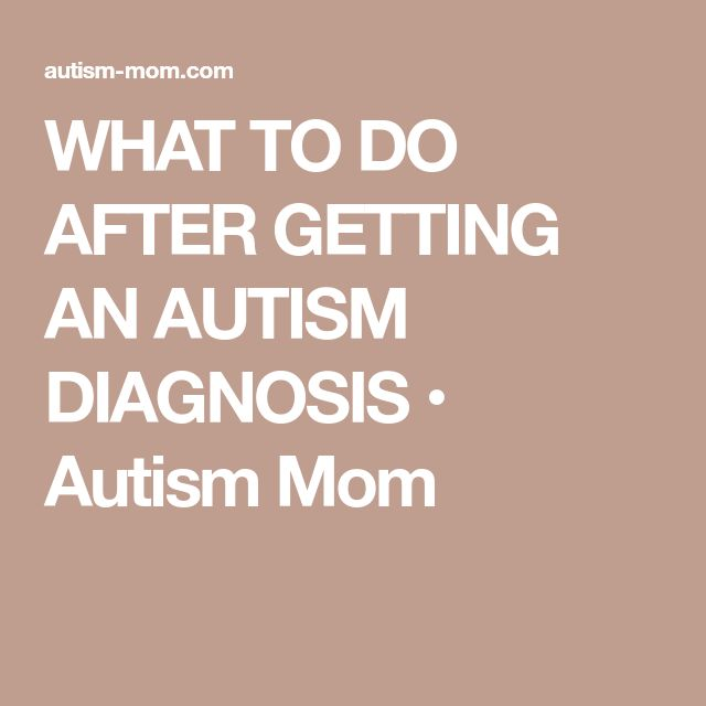 WHAT TO DO AFTER GETTING AN AUTISM DIAGNOSIS • Autism Mom