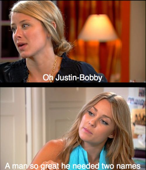 Haha I miss this show :(: Giggle, Remember This, Justin Bobby, Justinbobby, Quote, Funny, Lauren Conrad