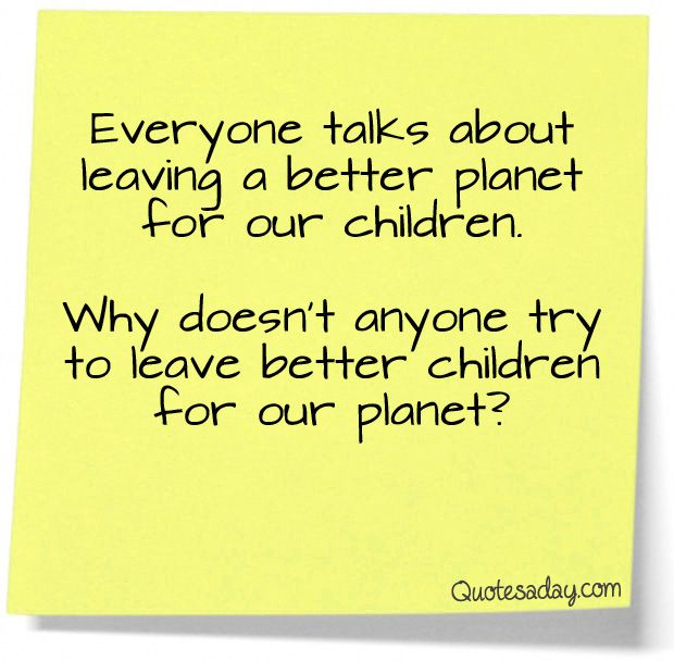 Our Children…: Amenities, Funny Pictures, Deep Thoughts, Better Children, Better Planets, True, Truths, Kids, Inspiration Quotes