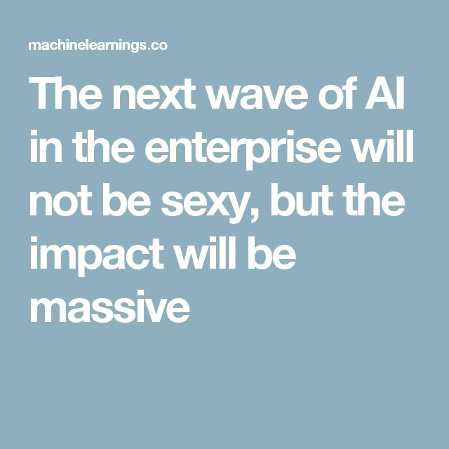 The next wave of AI in the enterprise will not be sexy, but the impact will be massive