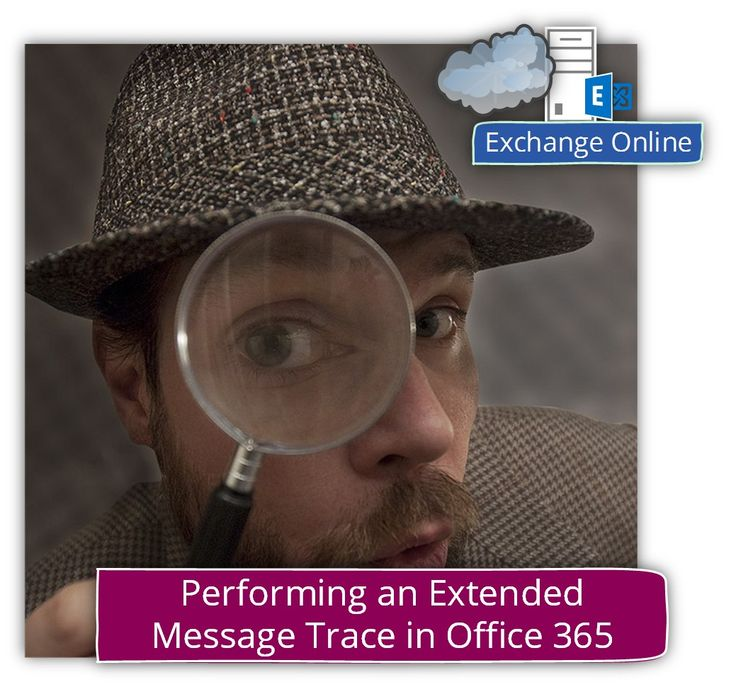 performing an extended message trace in office 365 httpo365infocom