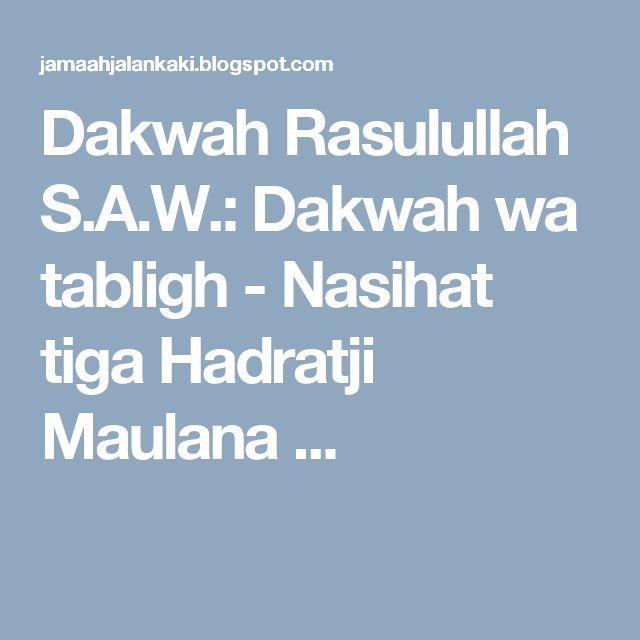 Dakwah Rasulullah S.A.W.: Dakwah wa tabligh - Nasihat tiga Hadratji Maulana ...