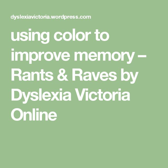 using color to improve memory – Rants & Raves by Dyslexia Victoria Online