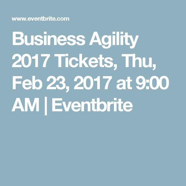 Business Agility 2017 Tickets, Thu, Feb 23, 2017 at 9:00 AM | Eventbrite