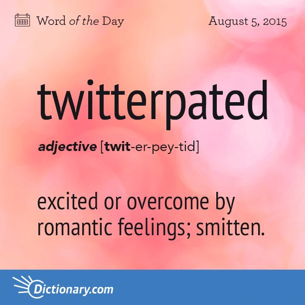 Dictionary.com's Word of the Day - twitterpated - Informal. excited or overcome by romantic feelings