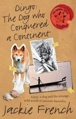 Dingo: The Dog Who Conquered a Continent (Animal Stars) by Jackie French