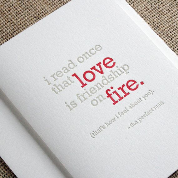 """love note to husband:  """"I read once that love is friendship on fire."""" That's how I feel about you- the perfect man"""