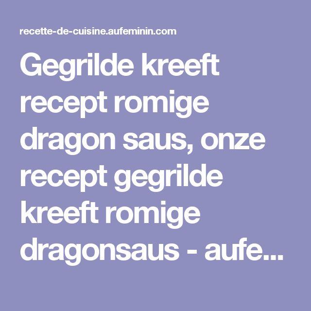 Gegrilde kreeft recept romige dragon saus, onze recept gegrilde kreeft romige dragonsaus - aufeminin.com