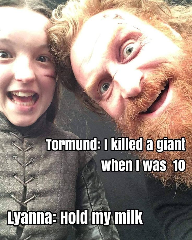 Image may contain: 1 person, text that says 'Tormund: I killed a giant when I was 10 Lyanna: Hold my milk'