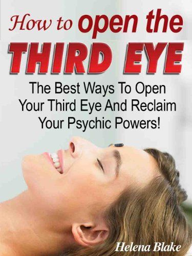 How To Open The Third Eye - The Best Ways To Open Your Third Eye And Reclaim Your Psychic Powers! by Helena Blake. $6.23. 39 pages