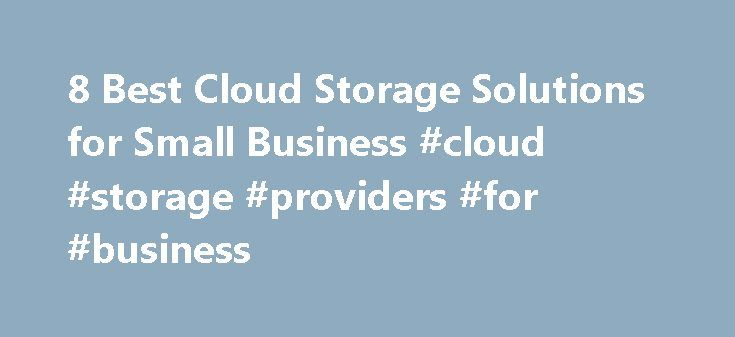 8 Best Cloud Storage Solutions for Small Business #cloud #storage #providers #for #business http://arkansas.nef2.com/8-best-cloud-storage-solutions-for-small-business-cloud-storage-providers-for-business/  # 8 Best Cloud Storage Solutions for Small Business These days, small businesses increasingly need access to their data on the go, with no overhead for storage maintenance and no hardware maintenance costs. Cloud storage provides an efficient solution and is rapidly gaining in popularity…