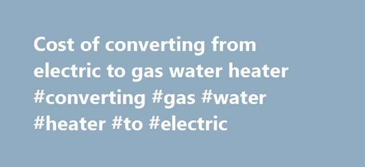 Cost of converting from electric to gas water heater #converting #gas #water #heater #to #electric http://baltimore.remmont.com/cost-of-converting-from-electric-to-gas-water-heater-converting-gas-water-heater-to-electric/  # Cost of converting from electric to gas water heater You state that you live in Philadelphia. I bet you didn't know that Philly was the first city in the USA to have a plumbing code. Ben Franklin was an avid bather, bathing sometimes as often as once a week; which was…
