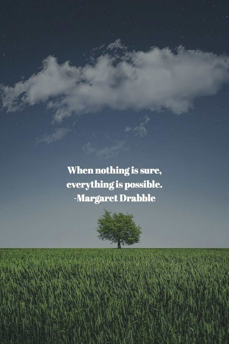 When nothing is sure, everything is possible. -Margaret Drabble #quotes
