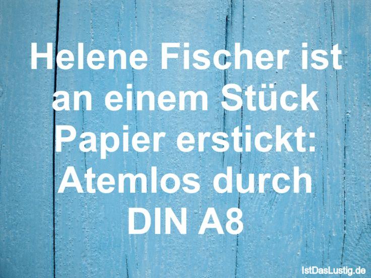 Helene Fischer ist an einem Stück Papier erstickt: Atemlos durch DIN A8 ... gefunden auf https://www.istdaslustig.de/spruch/550 #lustig #sprüche #fun #spass