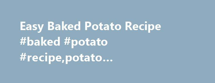 Easy Baked Potato Recipe #baked #potato #recipe,potato #recipes,baked #potato http://pittsburgh.nef2.com/easy-baked-potato-recipe-baked-potato-recipepotato-recipesbaked-potato/  # Easy Baked Potato Recipe This baked potato recipe is one of many healthy potato recipes available for immediate download. This basic potato recipe is very simple and you can easily get great results. Follow these five simple rules and enjoy your baked potato. 1. Selecting the best potato for baking is key to…