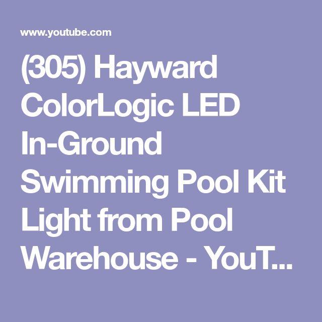 (305) Hayward ColorLogic LED In-Ground Swimming Pool Kit Light from Pool Warehouse - YouTube