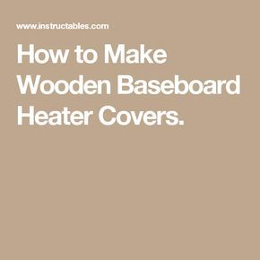 How to Make Wooden Baseboard Heater Covers.