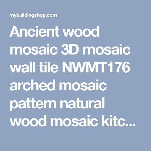 Ancient wood mosaic 3D mosaic wall tile NWMT176 arched mosaic pattern natural wood mosaic kitchen backsplash tiles Wholesale wood mosaic tile, wood art mosaic pattern,rustic wood wall tile,classic wood mosaic tile kitchen backsplash,3D mosaic tile,wood wall tile [NWMT176] - $35.69 : MyBuildingShop.com