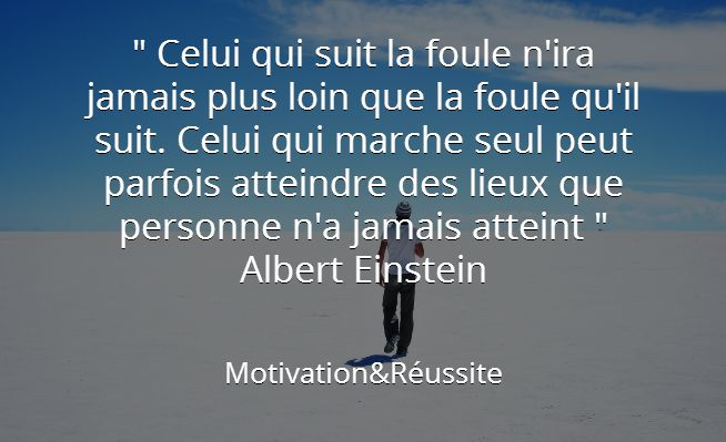Citation Albert Einstein aller loin suit la foule:http://motivation-reussite.fr/citation-albert-einstein-aller-loin-suit-foule/