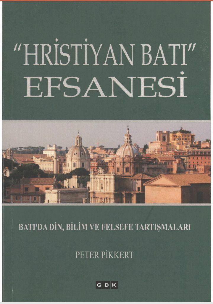 """Peter Pikkert  """"Hristiyan Batı"""" Efsanesi   Batı'da Din, Bilim ve Felsefe Tartışmaları.pdf https://yadi.sk/i/5Voc0Q2k3KejrZ"""